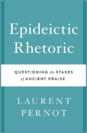 Epideictic Rhetoric  Questioning the Stakes of Ancient Praise